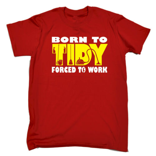 Born To Tidy Forced To Work T-SHIRT Cleaner Cleaning Ocd Funny Gift Birthday