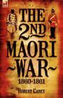 The 2nd Maori War: 1860-1861 by Robert Carey (Hardback, 2007)