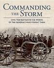 Commanding the Storm: Civil War Battles in the Words of the Generals Who Fought Them by John Richard Stephens (Hardback, 2012)