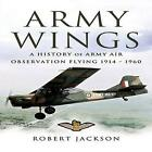 Army Wings a History of Army Air Observation Flying 19 - Jackson Robert HA