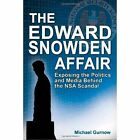 Edward Snowden Affair: Exposing the Politics and Media Behind the NSA Scandal by Michael Gurnow (Paperback, 2014)