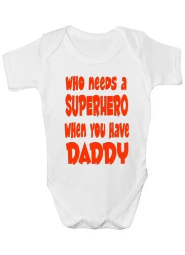 Who Needs Superhero Have My Daddy Boys Girls Baby Babygrow Gift 0-18 Months
