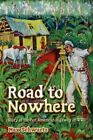 Road to Nowhere Story of The Pan American Highway in WWII by Schwartz Max