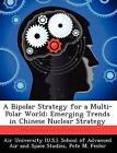 A Bipolar Strategy for a Multi-Polar World: Emerging Trends in Chinese Nuclear Strategy by Pete M Fesler (Paperback / softback, 2012)