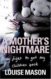 A-Mother-039-s-Nightmare-My-Fight-To-Get-My-Children-Back-par-Louise-Mason