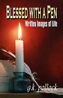 Blessed with a Pen: Written Images of Life by G K Pollock (Paperback / softback, 2008)