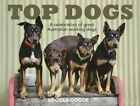 Top Dogs: A Celebration of Great Australian Working Dogs by Angela Goode (Hardback, 2014)