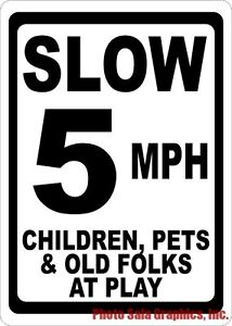 Size Options Slower Speed Slow 5 MPH Children Pets /& Old Folks at Play Sign