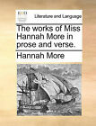 The Works of Miss Hannah More in Prose and Verse. by Hannah More (Paperback / softback, 2010)