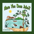 Have You Seen Jake? 9781450083935 by Cindy Serrano Paperback
