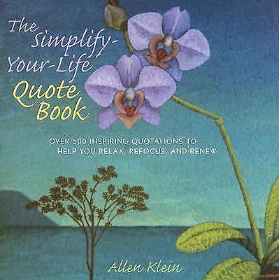 1 of 1 - The Simplify-Your-Life Quote Book: Over 500 Inspiring Quotations to Help You Rel