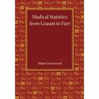 Medical Statistics from Graunt to Farr: The Fitzpatrick Lectures for the Years 1941 and 1943, Delivered at the Royal College of Physicians of London in February 1943 by Major Greenwood (Paperback, 2013)