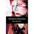 Charlene's Chronicles by Alva Rae Kerr (Paperback / softback, 2011)