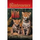 Quintessence of The Wild 9781496982971 by Esther E Du Preez Paperback