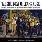 Talking New Orleans Music: Crescent City Musicians Talk About Their Lives, Their Music, and Their City by Burt Feintuch (Hardback, 2015)