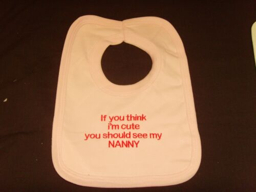 Funny Embroidered Personalised Bib Baby Shower Gift If you think im cute nanny