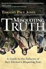 Misquoting Truth: a Guide to the Fallacies of Bart Ehrman's Misquoting Jesus by Dr Timothy Paul Jones (Microfilm, 2007)