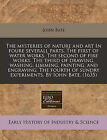 The Mysteries of Nature and Art in Foure Severall Parts. the First of Water Works. the Second of Fire Works. the Third of Drawing, Washing, Limming, Painting, and Engraving. the Fourth of Sundry Experiments. by Iohn Bate. (1635) by John Bate (Paperback / softback, 2010)