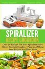 The Spiralizer Recipe Cookbook: Over 30 Recipes for Your Spiralizer Spiral Slicer - Zucchini Noodles, Paleo and Wheat Free Recipes and Much More by Katey Goodrich (Paperback / softback, 2014)