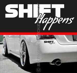 Shift Happens Jdm Bumper Sticker Vinyl Decal Sport Muscle Car Euro