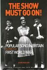 The Show Must Go on!: Popular Song in Britain During the First World War by John Mullen (Paperback, 2015)