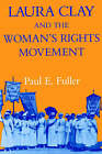 Laura Clay and the Woman's Rights Movement by Fuller (Paperback, 1992)