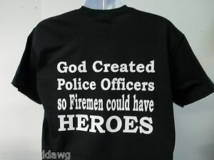 God-Created-Police-Officers-So-Firemen-Could-Have-Heroes-T-Shirt