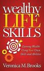 Wealthy Life Skills: Gaining Wealth Using Your Own Skills and Abilities by Veronica M Brooks (Paperback / softback, 2014)