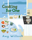 Cooking for One: 150 Recipes to Treat Yourself by Amy Willcock (Hardback, 2009)