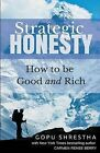 Strategic Honesty: How to Be Good and Rich by Gopu Shrestha (Paperback / softback, 2014)