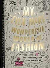 My Even More Wonderful World of Fashion : Another Book for Drawing, Creating...