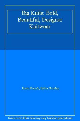 Big Knits: Bold, Beautiful, Designer Knitwear By Dawn French, Sylvie Soudan