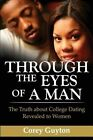 Through the Eyes of a Man: The Truth about College Dating Revealed to Women by Dr Corey Guyton, Corey Guyton (Paperback / softback, 2011)