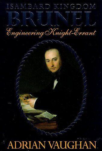 Isambard Kingdom Brunel: Engineering Knight-errant,Adrian Vaughan