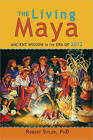 The Living Maya: Ancient Wisdom in the Era of 2012 by Robert Sitler (Paperback, 2010)