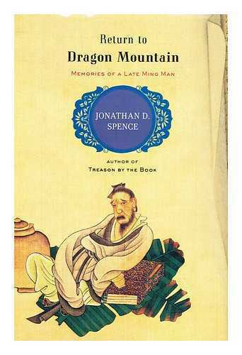Return to dragon mountain : memories of a Late Ming Man / by Jonathan D. Spence