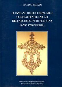 Croci Processionali Insegne Compagnie Confraternite Laicali Arcidiocesi Bologna