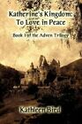 Katherine's Kingdom to Love in Peace Book One of The Adven Trilogy (advent Trilogy) Paperback – 18 Mar 2011
