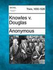 Knowles V. Douglas by Anonymous (Paperback / softback, 2012)