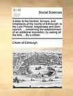 A Letter to the Heritors, Farmers, and Inhabitants of the County of Edinburgh; To the Lord Provost, Magistrates and Town-Council; ... Concerning the Establishment of an Additional Imposition, by Raising All the Tolls ... by a Citizen. by Citizen of Edinburgh (Paperback / softback, 2010)