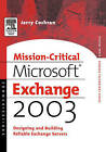 Mission-Critical Microsoft Exchange 2003: Designing and Building Reliable Exchange Servers by Jerry Cochran (Paperback, 2003)