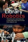 Library Robotics: Technology and English Language Arts Activities for Ages 8-24 by Sarah Kepple (Paperback, 2015)