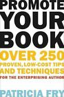 Promote Your Book Over 250 Proven Low Cost Tips and Techniques for The Enterp