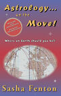 Astrology...on the Move!: Where on Earth Should You Be? by Sasha Fenton (Paperback, 2001)