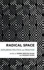 Radical Space: Exploring Politics and Practice by Rowman & Littlefield International (Hardback, 2016)