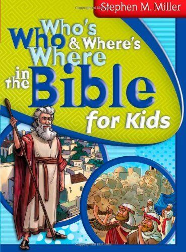 Who's Who & Where's Where in the Bible for Kids By Stephen M. Miller
