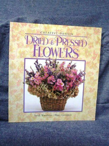 Dried and Pressed Flowers (Creative Design) By  Sarah Waterkeyn, Mary Lawremce