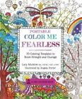 Portable Color Me Fearless 70 Coloring Templates to Boost Strength and Courage
