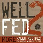 Well Fed 2: More Paleo Recipes for People Who Love to Eat by Melissa Joulwan (Paperback / softback, 2013)