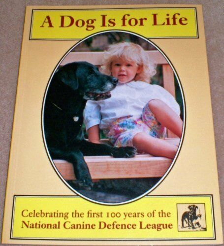 1 of 1 - A Dog is for Life: Celebrating the First 100 Years of the National Canine Defe,